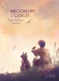 Marie-Dominique Colombani - Hrodbehrt l'Oiselet.