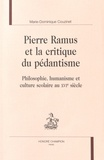 Marie-Dominique Couzinet - Pierre Ramus et la critique du pédantisme - Philosophie, humanisme et culture scolaire au XVIe siècle.