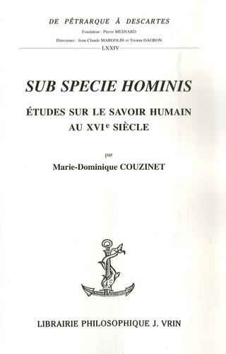 Marie-Dominique Couzinet - Sub specie hominis - Etudes sur le savoir humain au XVIe siècle.