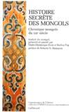 Marie-Dominique Even et Rodica Pop - HISTOIRE SECRETE DES MONGOLS. - Chronique mongole du XIIIe siècle.