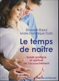 Marie-Dominique Gaïa et Elisabeth Raoul - Le temps de naître - Guide pratique et spirituel de l'accouchement.