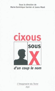 Marie-Dominique Garnier et Joana Maso - Cixous sous X - D'un coup le nom.