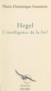 Marie-Dominique Goutierre - Hegel - L'intelligence de la foi ?.