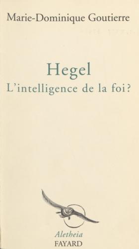 Hegel. L'intelligence de la foi ?
