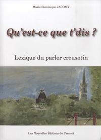 Marie-Dominique Jacomy - Qu'est-ce que t'dis ? - Lexique du parler creusotin.