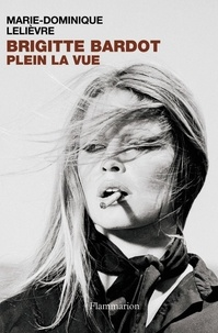 Marie-Dominique Lelièvre - Brigitte Bardot - Plein la vue.