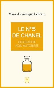 Marie-Dominique Lelièvre - Le N°5 de Chanel - Biographie non autorisée.