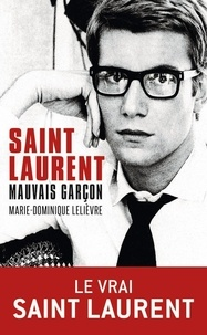 Marie-Dominique Lelièvre - Saint Laurent, mauvais garçon.