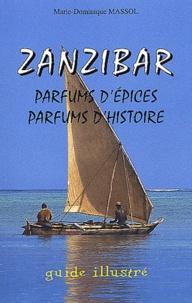 Marie-Dominique Massol - Zanzibar, parfums d'épices, parfums d'histoire - Guide illustré.