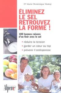 Marie-Dominique Matray - Eliminez le sel, retrouvez la forme !.