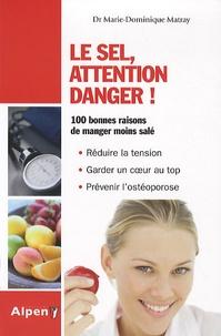 Marie-Dominique Matray - Le sel, attention danger ! - Moins de sel, plus de potassium : la clé de votre santé.