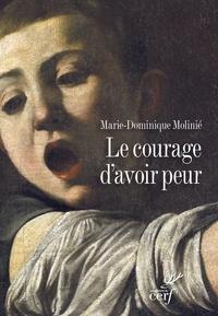 Marie-Dominique Molinié - Le courage d'avoir peur.