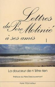 Marie-Dominique Molinié - Lettres du Père Molinié à ses amis Tome 1 - La douceur de n'être rien.