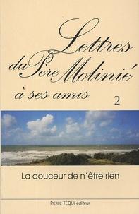 Marie-Dominique Molinié - Lettres du Père Molinié à ses amis Tome 2 - La douceur n'est rien.