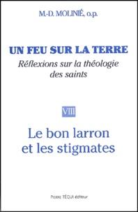 Marie-Dominique Molinié - Un feu sur la terre - Tome 8, Le bon larron et les stigmates.