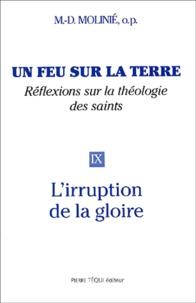 Marie-Dominique Molinié - Un feu sur la terre - Tome 9, L'irruption de la gloire.