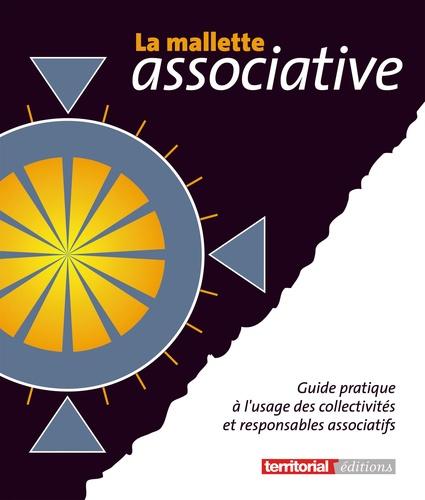 Marie-Dominique Monferrand et Christophe Drot - La mallette associative - Guide pratique à l'usage des collectivités et responsables associatifs.