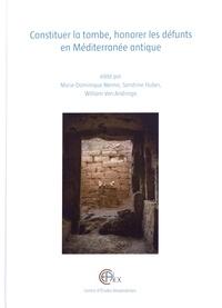 Marie-Dominique Nenna et Sandrine Huber - Constituer la tombe, honorer les défunts en Méditerranée antique.