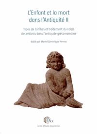 Marie-Dominique Nenna - L'Enfant et la mort dans l'Antiquité - Volume 2, Types de tombes et traitement du corps des enfants dans l'antiquité gréco-romaine.