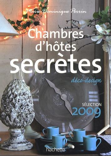 Chambres d'hôtes secrètes. Près de 300 maisons et petits hôtels en France  Edition 2009