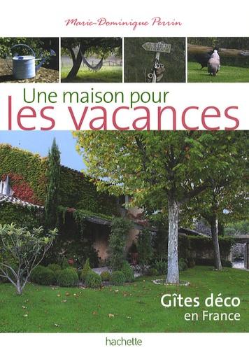 Marie-Dominique Perrin - Une maison pour les vacances - 140 gîtes de charme à prix sympas.