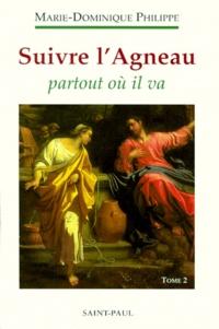 Marie-Dominique Philippe - Suivre l'Agneau - Tome 2, Suivre l'Agneau partout où il va.