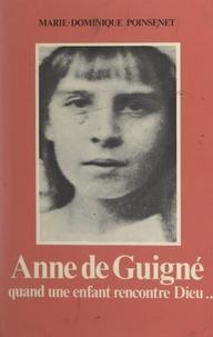 Marie-Dominique Poinsenet - Anne de Guigné - Quand une enfant rencontre Dieu... 25 avril 1911-14 janvier 1922.