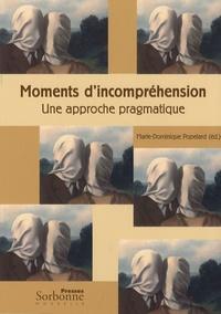 Marie-Dominique Popelard - Moments d'incompréhension - Une approche pragmatique.