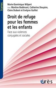 Marie-Dominique Wilpert et Martine Bodénant - Droit de refuge pour les femmes et les enfants - Face aux violences conjugales et sociales.