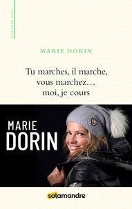 Marie Dorin - Tu marches, il marche, vous marchez... moi je cours.