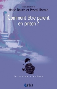Marie Douris et Pascal Roman - Comment être parent en prison ? - Un défi aux institutions.