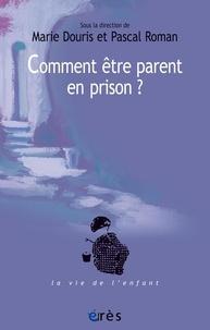 Marie Douris et Pascal Roman - Comment être parent en prison ? - Un défi aux institutions.
