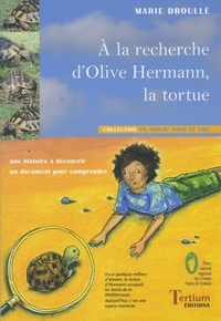 Marie Droullé - A la recherche d'Olive Hermann, la tortue.