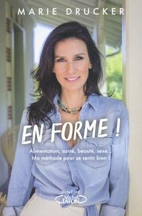 Marie Drucker - En forme ! - Alimentation, santé, beauté, sexe... Ma méthode pour se sentir (vraiment) bien !.