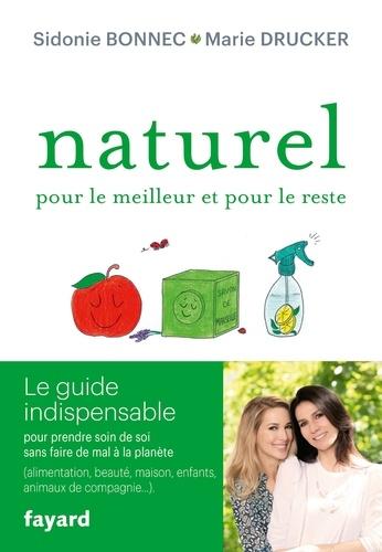Naturel pour le meilleur et pour le reste. Le guide indispensable pour prendre soin de soi sans faire de mal à la planète