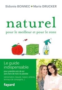 Marie Drucker et Sidonie Bonnec - Naturel pour le meilleur et pour le reste - Le guide indispensable pour prendre soin de soi sans faire de mal à la planète.