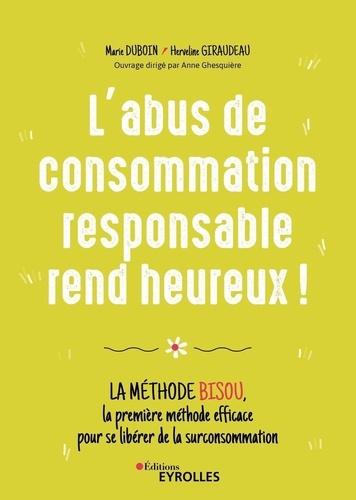 L'abus de consommation responsable rend heureux !. La méthode BISOU, la première méthode efficace pour se libérer de la surconsommation