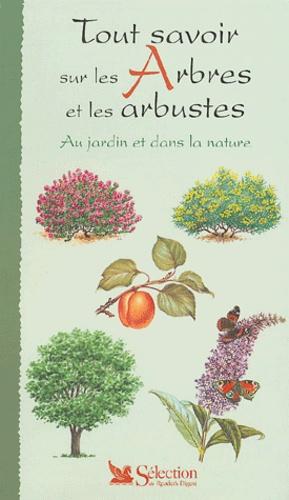 Marie Duchêne et  Collectif - Tout savoir sur les arbres et les arbustes - Au jardin et dans la nature.