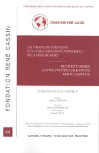 Marie Duclaux de L'Estoille - Les stratégies juridiques en vue de l'abolition universelle de la peine de mort.