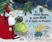 Marie Dufeutrel et Grégoire Horveno - La Petite Souris, le père Noël et le lapin de Pâques.