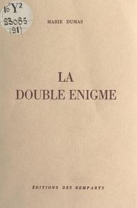 Marie Dumas - La double énigme.