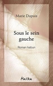 Marie Dupuis - Sous le sein gauche.