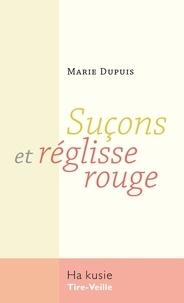 Marie Dupuis - Suçons et réglisse rouge.