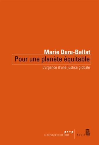 Marie Duru-Bellat - Pour une planète équitable - L'urgence d'une justice globale.
