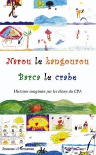 Marie Duvignau et Florence Sautereau - Narou le kangourou, Barca le crabe - Histoires imaginées par les élèves du CPA.