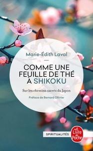 Marie-Edith Laval - Comme une feuille de thé à Shikoku - Sur les chemins sacrés du Japon.
