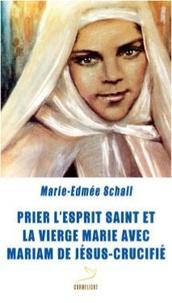 Marie-Edmée Schall - Prier l'Esprit Saint et la vierge Marie avec Mariam de Jésus crucifié.
