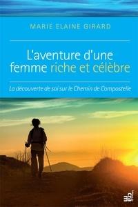 Marie Elaine Girard - L'aventure d'une femme riche et célèbre - La découverte de soi sur le Chemin de Compostelle.