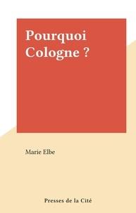 Marie Elbe - Pourquoi Cologne ?.
