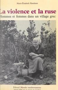Marie-Elisabeth Handman et Maurice Godelier - La violence et la ruse - Hommes et femmes dans un village grec.